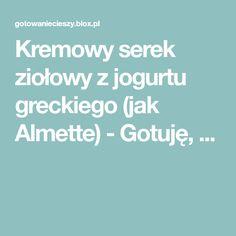 Kremowy serek ziołowy z jogurtu greckiego (jak Almette) - Gotuję, ... Food And Drink