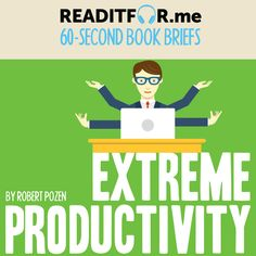 Today's Book Brief: Extreme Productivity. Want to see the version? Sign-up today for a FREE account at www. Personal Development Books, Thing 1 Thing 2, Productivity, Accounting, Leadership, Singing, This Book, Marketing, Writing