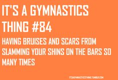 I still have dents in my shins and it's been over 20 years since I was a gymnast!!!  Somehow it's still fun to compare with my kids' who are now gymnasts too!