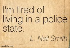 L. Neil Smith: I'm tired of living in a police state.