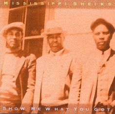 The Mississippi Sheiks - Show Me What You Got