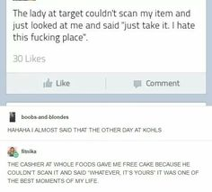 As a Target employee I can concur with what the original poster said. I hate the damn store and honestly if I can't scan just take it and hope no one stops you on the way out.