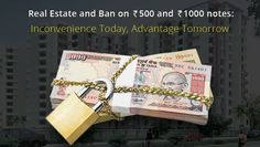 Real Estate and Ban on Rs500 and Rs1000 notes: Inconvenience Today, Advantage Tomorrow