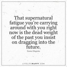 That Supernatural Fatigue You're Carrying around with You Right Now - Live Life Happy Past Quotes, World Quotes, Life Quotes To Live By, Hope Quotes, This Is Us Quotes, Important Quotes, Inspirational Quotes About Love, Identity Quotes, Weight Quotes