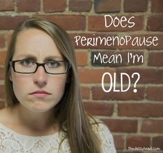 The Perimenopausal Homeschooler:: Does Perimenopause Mean I'm Old?