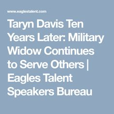 Taryn Davis Ten Years Later: Military Widow Continues to Serve Others Speakers Bureau, Motivational Speakers, Serving Others, Eagles, Military, Eagle, Military Man, Army
