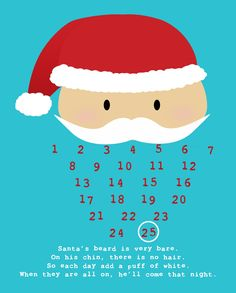 Santa Christmas Countdown...glue a cotton ball on Santa's beard to countdown to Christmas.