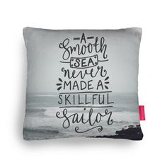 A smooth sea never made a skillful sailor Cushion