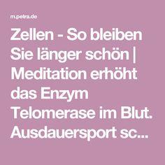Zellen - So bleiben Sie länger schön | Meditation erhöht das Enzym Telomerase im Blut. Ausdauersport schützt ebenfalls Telomere.
