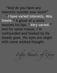 Fifty Shades of Grey-everyone should read this book. It's by far the best book I have EVER read. My fifty shades :)