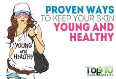 10 Proven Ways to Keep Your Skin Young and Healthy