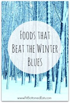 Eat these foods to help you beat the winter blues!