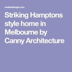 Striking Hamptons style home in Melbourne by Canny Architecture