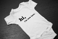 Funny Baby Onesies  Hi I'm New Here by kwai on Etsy, $15.00