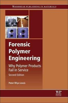 Forensic Polymer Engineering: Why Polymer Products Fail in Service