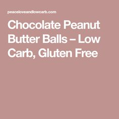 Chocolate Peanut Butter Balls – Low Carb, Gluten Free