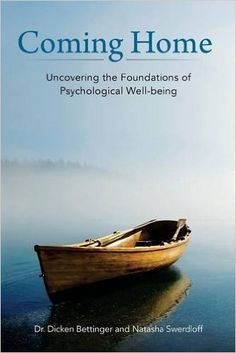 Coming Home: Uncovering the Foundations of Psychological Well-being: Amazon.co.uk: Dr. Dicken Bettinger, Natasha Swerdloff: 9781532807831: Books