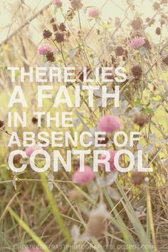 And I need to have more FAITH in God to get me through things instead of always wanting to be in control.....