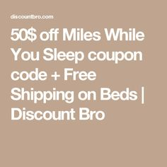 50$ off Miles While You Sleep coupon code + Free Shipping on Beds | Discount Bro