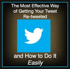 The Most Effective Way of Getting Your Tweet Re-tweeted and How to Do It Easily