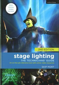 Stage Lighting - the Technicians' Guide: An On-the-Job Reference Tool plus Online Video Resources