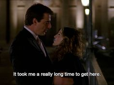 It took me a really long time to get here, but I'm here. Carrie, you're the one. -Mr. Big