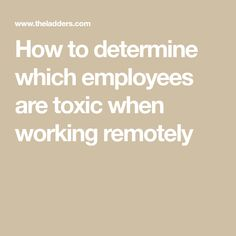 How to determine which employees are toxic when working remotely