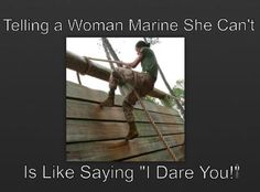 Created this meme with fellow Women Marines in Mind... Semper Fi Sisters! #quoteme #USMC #Marines