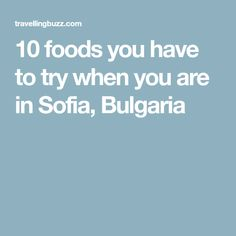 10 foods you have to try when you are in Sofia, Bulgaria