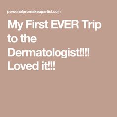 My First EVER Trip to the Dermatologist!!!! Loved it!!!