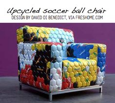 How about reupholstering a chair with recycled soccer balls?  A soccer ball chair!
