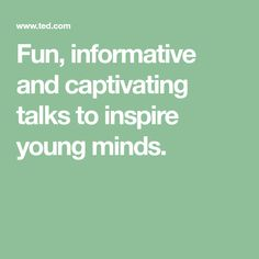 Fun, informative and captivating talks to inspire young minds.