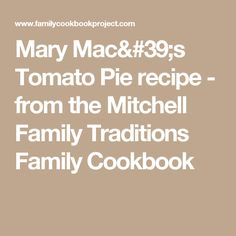 Mary Mac's Tomato Pie recipe - from the Mitchell Family Traditions Family Cookbook