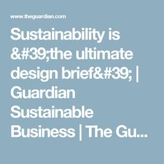 Sustainability is 'the ultimate design brief' | Guardian Sustainable Business | The Guardian