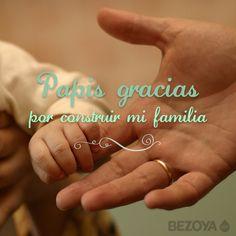 Papis gracias por construir mi familia. #bezoya, bebé, bebé a bordo, madre, hijo, love, maternidad, padres, madres, familia, primeriza, amor, niño, niña, newborn, agua, mineral natural, mineralización débil, baby, sonrisa, smile, felicidad, frase, frases bebés