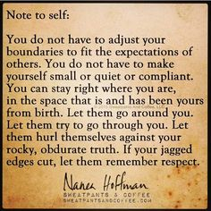 Note to self. Nanea Hoffman of Sweatpants and Coffee \ boundaries Great Quotes, Quotes To Live By, Me Quotes, Motivational Quotes, Inspirational Quotes, Note To Self Quotes, New Age, Oldschool, Beautiful Words