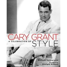 """Book: """"Cary Grant: A Celebration of Style"""". A divine book about a divine style icon, not just for the photos of Cary Grant in all his splendor, but a wonderful read as well. What a way to express fashion and style!"""