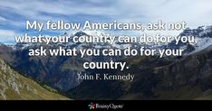 My fellow Americans, ask not what your country can do for you, ask what you can do for your country. - John F. Kennedy #brainyquote #QOTD #memorialday #mountains Text Quotes, Flirting Quotes, Dating Quotes, Life Quotes, Unhappy Quotes, Brainy Quotes, Dating Advice, Deep Sad Quotes, Sad Love Quotes