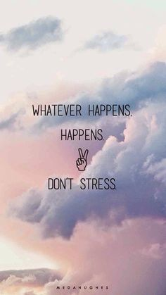 Whatever happens, happens Don't stress ✌️