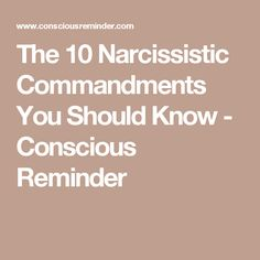 The 10 Narcissistic Commandments You Should Know - Conscious Reminder