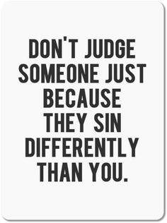 You Are Not the Judge of Anybody