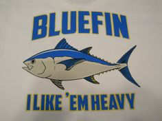 "Bluefin Tuna Fishing T-Shirt ""I Like'Em Heavy"". on back of shirt! Fork Length Fashion presents another original ""Bluefin I Like 'Em Heavy"" T-Shirt. If your a tuna fisherman ""You Like Em Heavy"" for sure. Great looking Bluefin Tuna on back of a. Fishing Gifts, Fishing T Shirts, Tuna Boat, Tuna Fishing, Wicked Good, Salt Water Fish, Fishing Outfits, Fishing Humor, Vintage Humor"