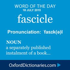 Word of the Day: fascicle Click through to the full definition, audio pronunciation, and example sentences: http://www.oxforddictionaries.com/definition/english/fascicle #WOTD #wordoftheday
