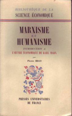 #philosophie #économie : Marxisme Et Humanisme. Introduction À L'oeuvre Économique De Karl Marx - P. Bigo