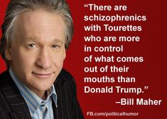 Funny Quotes About Donald Trump by Comedians and Celebrities: Bill Maher on Trump's Mouth Debate Memes, Election Memes, 2016 Election, Mantra, First Presidential Debate, Presidential Candidates, Good Jokes, That Way, Comedians