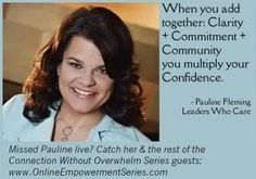 Pauline Fleming's Inspiration Formula When you add together Clarity + Commitment + Community you multiply your Confidence. Catch Coach Pauline's insights into Creating Biz Confidence: www.OnlineEmpowermentSeries.com