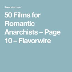50 Films for Romantic Anarchists – Page 10 – Flavorwire