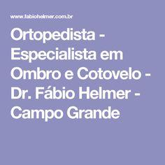 Ortopedista - Especialista em Ombro e Cotovelo - Dr. Fábio Helmer - Campo Grande