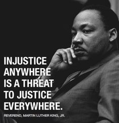 Injustice anywhere is a threat to justice everywhere. - Reverend Dr. Martin Luther King Jr.   http://peaceproject.com/subjects/African%20American%20and%20MLK