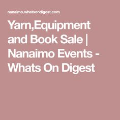 Yarn,Equipment and Book Sale | Nanaimo Events - Whats On Digest
